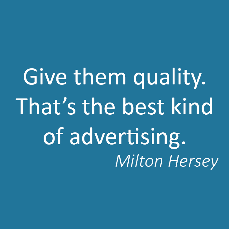 Let your quality product or service do the word of mouth advertising for you!